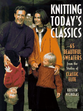 Knitting Today's Classics: 65 Beautiful Sweaters from the Studios of Classic Elite -