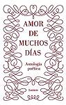 Amor de muchos días: Antología poética