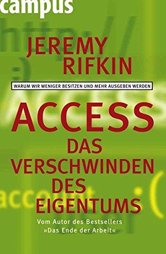 Access - Das Verschwinden des Eigentums: Warum wir weniger besitzen und mehr ausgeben werden (Information-security-programm)