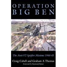Operation Big Ben: TheAnti V2 Spitfire Missions 1944 - 45