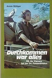 Durchkommen war alles: Mit der Kamera bei der 24. Panzerdivision : ein authentischer Bericht vom Arbeitsdienst bis zur Gefangenschaft