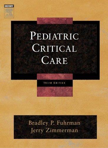 Pediatric Critical Care, 3e (Pediatric Clinical Care (Fuhrman)) 3rd edition by Fuhrman MD, Bradley P., Zimmerman PhD MD, Jerry J. (2006) Hardcover