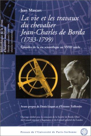 La vie et les travaux du chevalier Jean-Charles de Borda, 1733-1799 : Episodes de la vie scientifique au  18e siècle