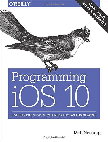Programming iOS 10: Dive Deep into Views, View Controllers, and Frameworks by Matt Neuburg (2016-12-05)