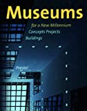 Museums for a New Millennium: Concepts, Projects, Buildings (Architecture)