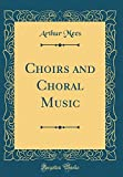 Choirs and Choral Music (Classic Reprint)