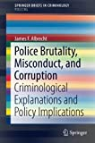 Police Brutality, Misconduct, and Corruption: Criminological Explanations and Policy Implications (SpringerBriefs in Criminology)