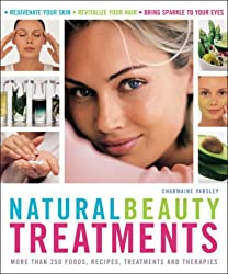 Natural Beauty Treatments: More Than 250 Foods, Recipes, Treatments and Therapies