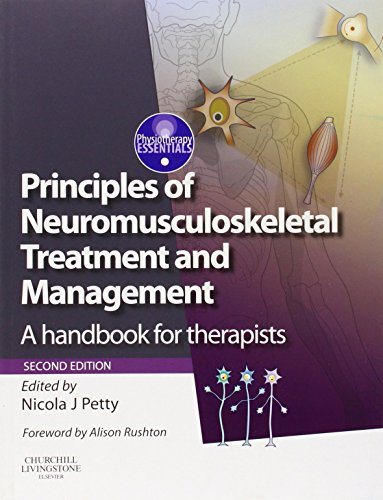Principles of Neuromusculoskeletal Treatment and Management: A Handbook for Therapists, 2e (Physiotherapy Essentials) by Nicola J. Petty DPT MSc GradDipPhys FMACP FHEA (24-Jul-2012) Paperback