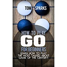 How To Play Go for Beginners: Learn how to play the most talked about game of the century! (English Edition)