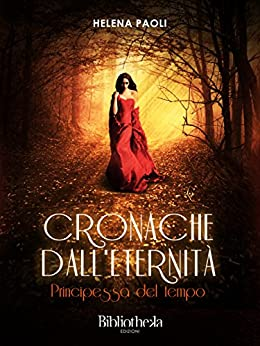 Cronache dall'eternità: Principessa del tempo (Fantasy) di [Paoli, Helena]