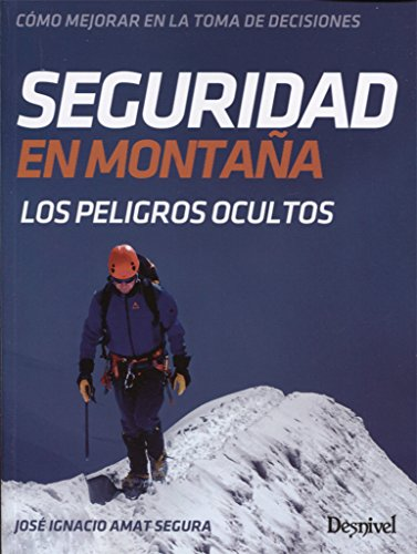 Seguridad en montaña. Cómo mejorar en la toma de decisiones por José Ignacio Amat