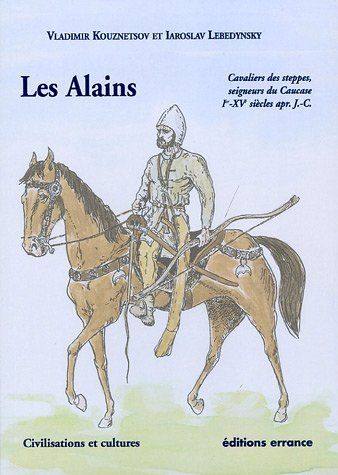 Les Alains : Cavaliers des steppes, seigneurs du Caucase, Ier - XVe siècles apr. J.-C.
