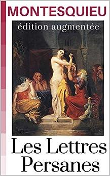 Les Lettres Persanes (annoté) nouvelle édition des 161 lettres, enrichies d'annexes et commentaires autour de l'oeuvre et de son auteur par [MONTESQUIEU]