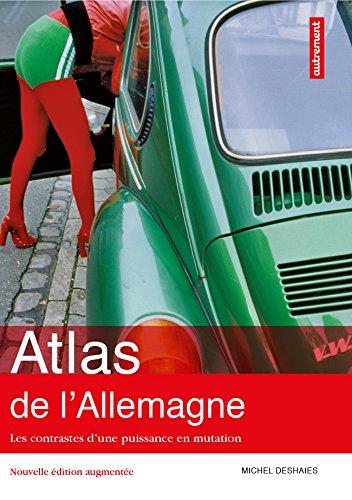 Atlas de l'Allemagne. Les contrastes d'une puissance en mutation (Atlas/Monde) par Michel Deshaies