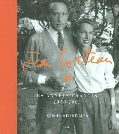 Jean Cocteau : Les années Francine, 1950-1963 par Carole Weisweiller