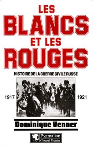 Les blancs et les rouges : Histoire de la guerre civile russe