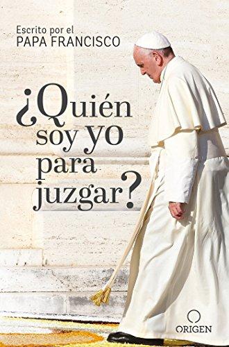 ¿quién Soy Yo Para Juzgar? / Who Am I to Judge?