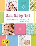 Das Baby 1x1: Die wichtigsten Hebammentipps fürs erste Jahr - Birgit Laue