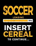Soccer Loading 75% Insert Cereal To Continue: Soccer Notebook Journal - Dartan Creations, Maggie Rhodes