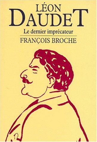 LEON DAUDET DERNI IMPRECATEUR par FRANCOIS BROCHE