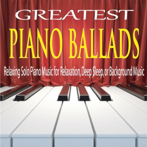 Greatest Piano Ballads: Relaxi...