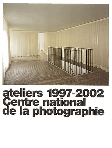 Centre national de la photographie, ateliers 1997-2002 par Collectif