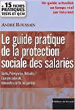 Le guide pratique de la protection sociale des salariés. : Santé, prévoyance, retraite, épargne salariale, indemnités de fin de carrière...