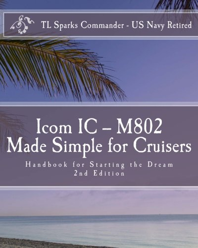 Icom IC - M802 Made Simple for Cruisers: Hand Book for Starting the Dream (Ssb Radio, Marine)