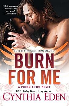 Burn For Me (Phoenix Fire Book 1) by [Eden, Cynthia]