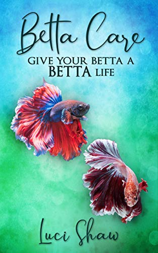 Betta Care: Give Your Betta a BETTA Life (English Edition)