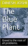 The Blue Plant: Greed is the root of all problems.