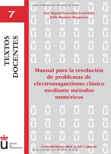 Descargar Libro Manual Para La Resolución De Problemas De Electromagnetismo Clásico Mediante Métodos Numéricos (Textos Docentes) de Lourdes Mar¡a González Gutiérrez