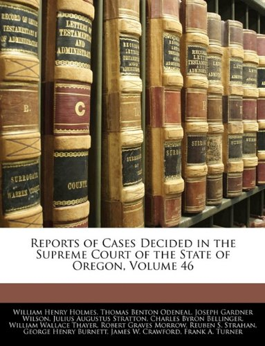 Reports of Cases Decided in the Supreme Court of the State of Oregon, Volume 46