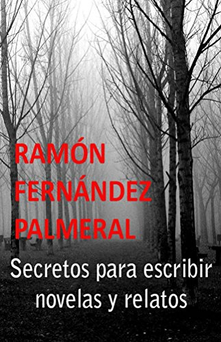 Secretos para escribir novelas y relatos: Aprendes a escribir es fácil por Ramon Palmeral