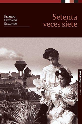 Setenta veces siete (Coetáneos) por Ricardo Elizondo Elizondo
