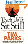 Teach Us to Sit Still: A Sceptic's Se...