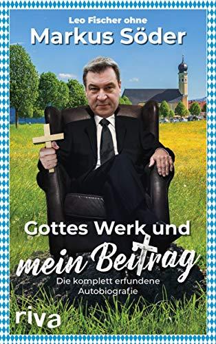 Gottes Werk und mein Beitrag: Die komplett erfundene Autobiografie des Markus Söder