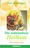 Die schleimfreie Heilkost nach Prof. Ehret