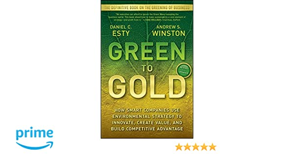 Green to Gold: How Smart Companies Use Environmental Strategy to ...