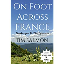 On Foot Across France - Dunkerque To The Pyrenees (English Edition)