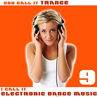 You Call It Trance, I Call It Electronic Dance Music 9