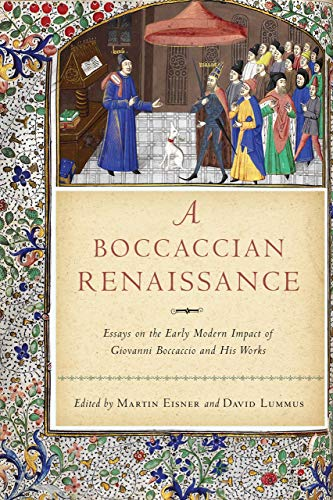 A Boccaccian Renaissance: Essays on the Early Modern Impact of Giovanni Boccaccio and His Works (William and Katherine Devers Series in Dante and Medieval Italian Literature)