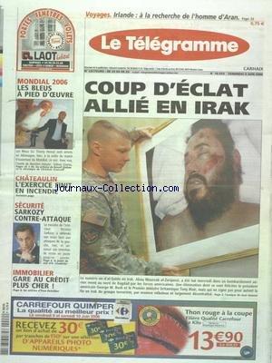 TELEGRAMME (LE) [No 18959] du 09/06/2006 - COUP D'ECLAT ALLIE EN IRAK - ABOU MOUSSAB AL-ZARQAOUI A ETE TUE A BAGDAD PAR LES FORCES AMERICAINES - CHATEAULIN - L'EXERCICE FINIT EN INCENDIE - SECURITE ET SARKOZY - IMMOBILIER - GARE AU CREDIT PLUS CHER - LES SPORTS - FOOT LE MONDIAL - IRLANDE - A LA RECHERCHE DE L'HOMME D'ARAN par Collectif
