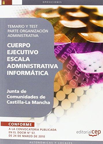 Cuerpo Ejecutivo Escala Administrativa Informática. Junta de Comunidades de Castilla-La Mancha. Temario y Test parte Organización Administrativa (Colección 834)
