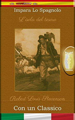 Impara lo Spagnolo con un classico: L'isola del tesoro - Edizione parallelo [ES-IT] por Robert Louis Stevenson