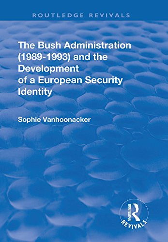 The Bush Administration (1989-1993) and the Development of a European Security Identity (English Edition)