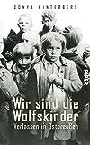 Produkt-Bild: Wir sind die Wolfskinder: Verlassen in Ostpreußen