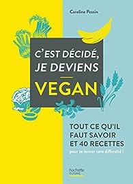 C'est décidé, je deviens vegan par Caroline Pessin