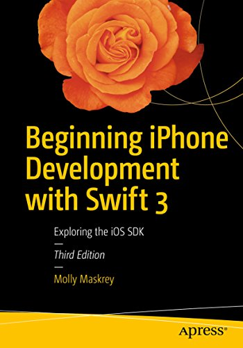 Beginning iPhone Development with Swift 3: Exploring the iOS SDK